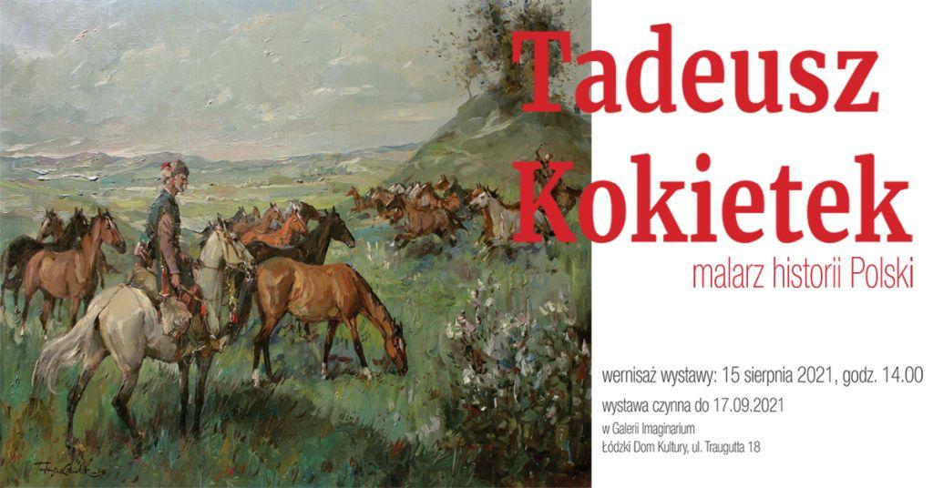 Tadeusz Kokietek malarz historii Polski, wystawa, Galeria Imaginarium, ŁDK, Łódzki Dom Kultury, Łódź, niezła sztuka