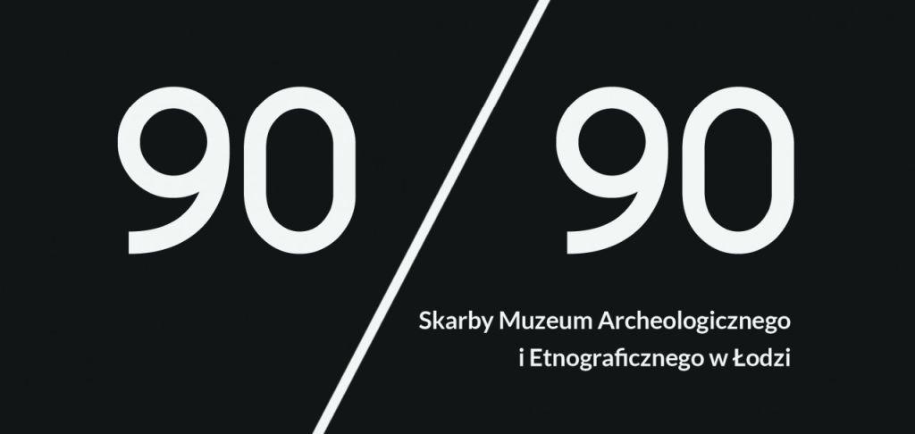 90/90 skarby muzeum archeologicznego i etnograficznego w Łodzi, wystawa Łódź, niezła sztuka